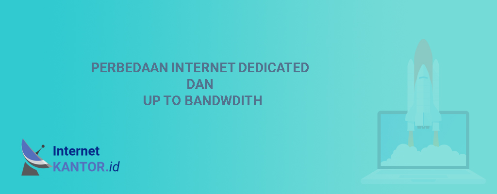 Perbedaan Internet Dedicated dan Up To Bandwdith